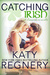 Catching Irish by Katy Regnery