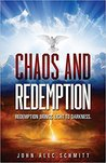 Chaos and Redemption by John Alec Schmitt