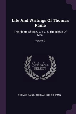Life and Writings of Thomas Paine: The Rights of Man. V. 1-V. 5. the Rights of Man.; Volume 2