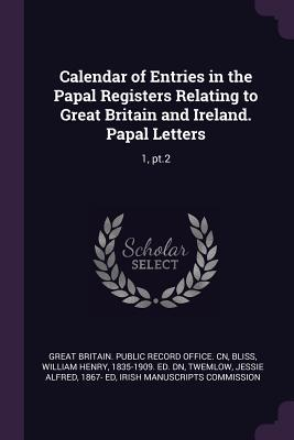 Calendar of Entries in the Papal Registers Relating to Great Britain and Ireland. Papal Letters: 1, Pt.2