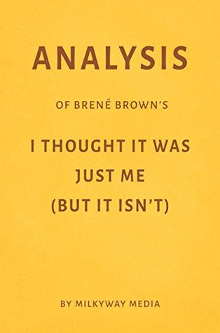 Analysis of Brené Brown's I Thought It Was Just Me (But It Isn't) by Milkyway Media