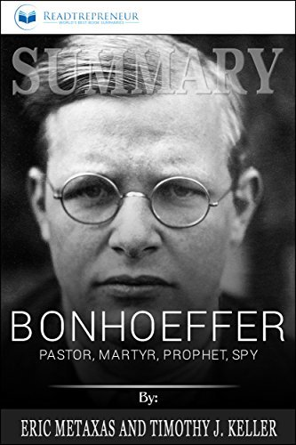 Summary: Bonhoeffer: Pastor, Martyr, Prophet, Spy: A Righteous Gentile vs. the Third Reich