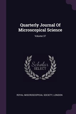 Quarterly Journal of Microscopical Science; Volume 37
