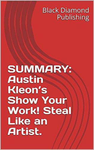 SUMMARY: Austin Kleon's Show Your Work! Steal Like an Artist.