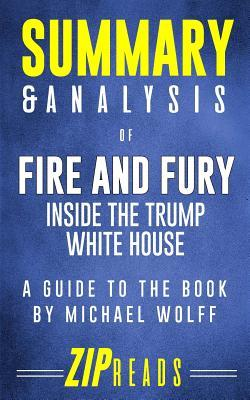 Summary & Analysis of Fire and Fury: Inside the Trump White House - A Guide to the Book by Michael Wolff