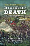 River of Death: The Chickamauga Campaign: Volume One: The Fall of Chattanooga
