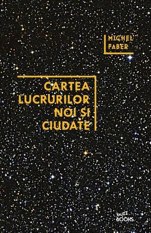 Cartea lucrurilor noi și ciudate by Michel Faber