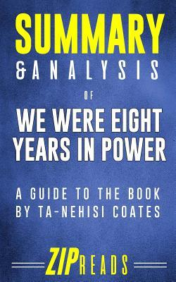 Summary & Analysis of We Were Eight Years in Power: An American Tragedy - A Guide to the Book by Ta-Nehisi Coates