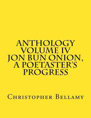 Anthology Volume IV Jon Bun Onion, a Poetaster's Progress