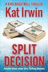 Split Decision Bonus Edition (a Kira Brightwell Thriller, Book 1)