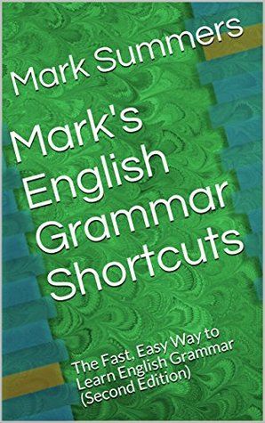 Mark's English Grammar Shortcuts: The Fast, Easy Way to Learn English Grammar