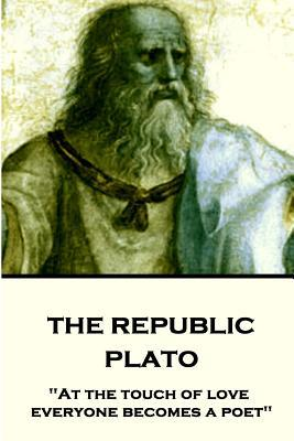 "Plato - The Republic: ""at the Touch of Love Everyone Becomes a Poet"""