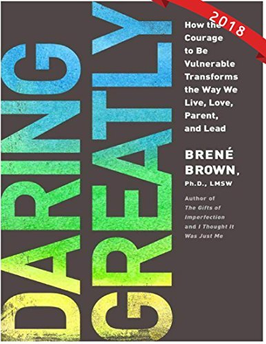 Brené Brown: Daring Greatly: How the Courage to Be Vulnerable Transforms the Way We Live, Love, Parent, and Lead