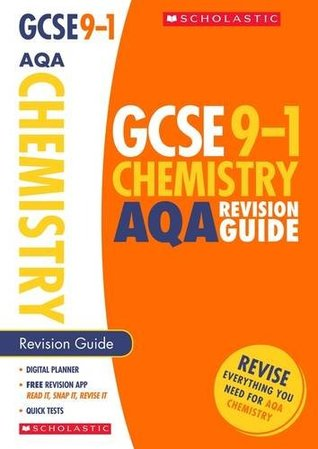 GCSE Chemistry AQA Revision Guide for the Grade 9-1 Course with free revision app (Scholastic GCSE Chemistry 9-1 Revision) (GCSE Grades 9-1)