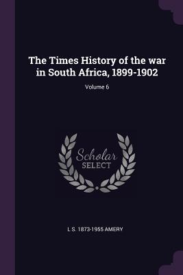 The Times History of the War in South Africa, 1899-1902; Volume 6