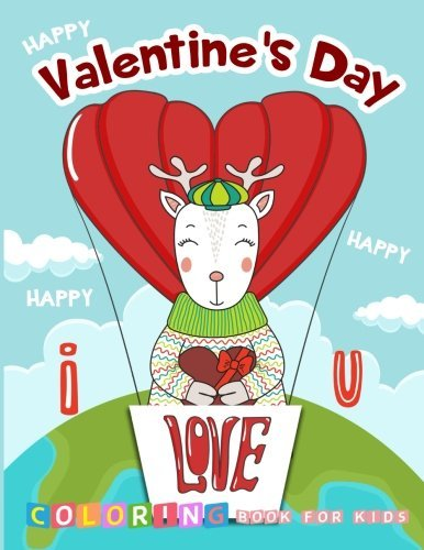 Happy Valentine's Day I Love You Coloring Book for Kids: A Fun Coloring Book Filled with Cute Animals Lover Theme