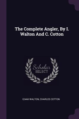 The Complete Angler, by I. Walton and C. Cotton