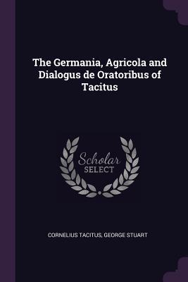 The Germania, Agricola and Dialogus de Oratoribus of Tacitus