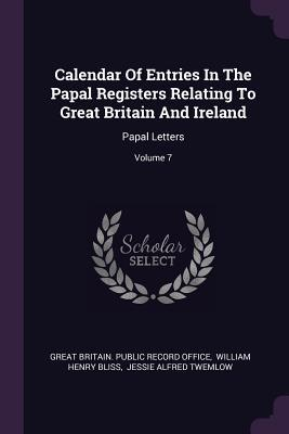 Calendar of Entries in the Papal Registers Relating to Great Britain and Ireland: Papal Letters; Volume 7