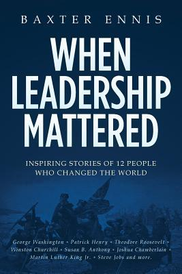 When Leadership Mattered: Inspiring Stories of 12 People Who Changed the World