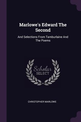 Marlowe's Edward the Second: And Selections from Tamburlaine and the Poems