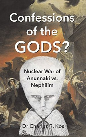 Confessions of the Gods?: Nuclear War of Anunnaki vs. Nephilim