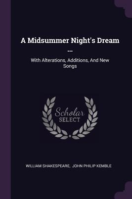 A Midsummer Night's Dream ...: With Alterations, Additions, and New Songs