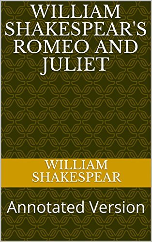 William Shakespear's Romeo and Juliet: Annotated Version