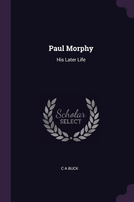 Paul Morphy: His Later Life