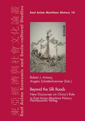 Beyond the Silk Roads: New Discourses on China's Role in East Asian Maritime History