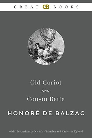 Old Goriot and Cousin Bette by Honoré de Balzac with Illustrations by Nicholas Tamblyn and Katherine Eglund