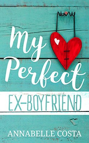 My Perfect Ex-Boyfriend (Perfect Guy #1) by Annabelle Costa