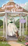Gown with the Wind (Wedding Planner Mystery, #4)