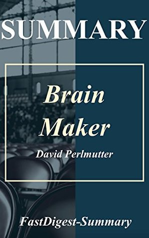 Summary | Brain Maker: by David Perlmutter - The Power of Gut Microbes to Heal and Protect Your Brain (Brain Maker: The Power of Gut Microbes to Heal and ... Audible, Hardcover, Summary Book 1)