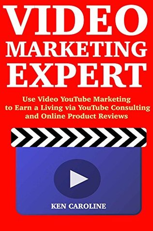 Video Marketing Expert (Business Idea Bundle): Use Video Marketing to Make Fast Cash Online - YouTube Consulting and Online Product Reviews