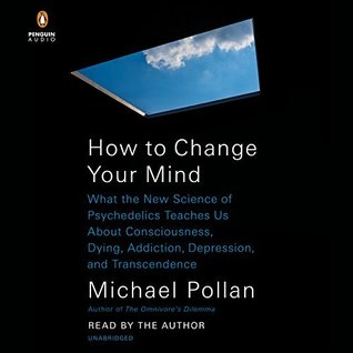 How to Change Your Mind: The New Science of Psychadelics