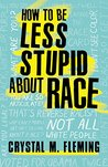 Book cover for How to Be Less Stupid About Race: On Racism, White Supremacy, and the Racial Divide