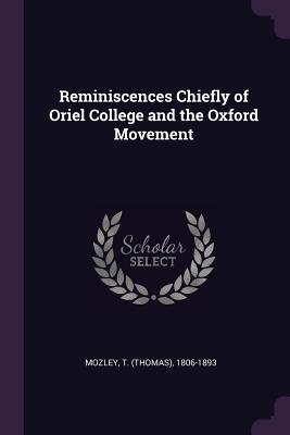 Reminiscences Chiefly of Oriel College and the Oxford Movement
