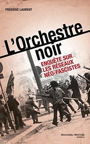 L'Orchestre noir: Enquête sur les réseaux néo-fascistes