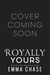 Royally Yours (Royally, #4)