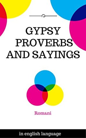 GYPSY PROVERBS AND SAYINGS: ROMANI PROVERBS AND SAYINGS