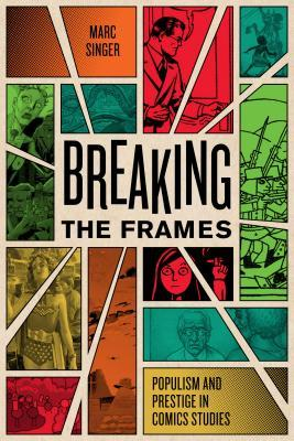 Breaking the Frames: Populism and Prestige in Comics Studies