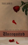 Unrequited: Poetry From The Hurting Heart