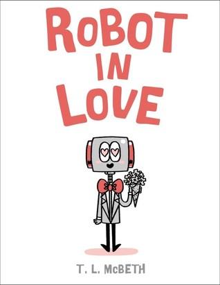 Robot in Love by T.L. McBeth