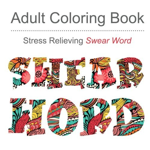 Swear Word Adult Coloring Books: Stress Relieving Swear Word