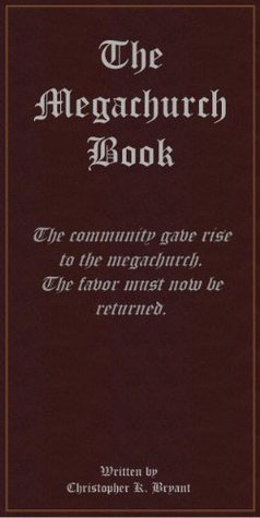 The Megachurch Book: The Community Gave Rise to the Megachurch. The Favor Must Now Be Returned.