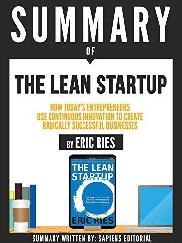 "Summary Of ""The Lean Startup: How Today's Entrepreneurs Use Continuous Innovation To Create Radically Successful Businesses - By Eric Ries"""