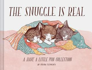 The Snuggle is Real: A Have a Little Pun Collection (Pun Books, Cat Pun Books, Cozy Books)