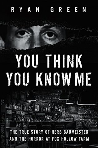 You Think You Know Me: The True Story of Herb Baumeister and the Horror at Fox Hollow Farm