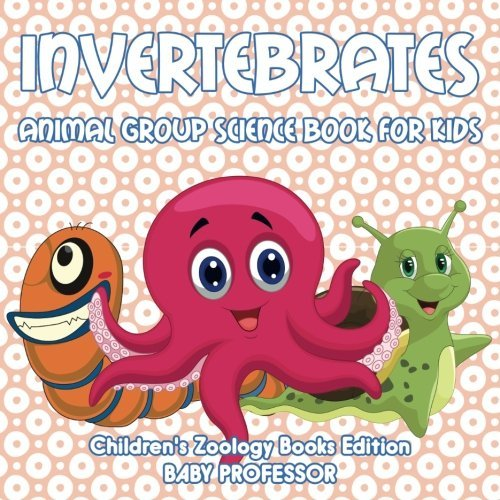 Invertebrates: Animal Group Science Book For Kids | Children's Zoology Books Edition